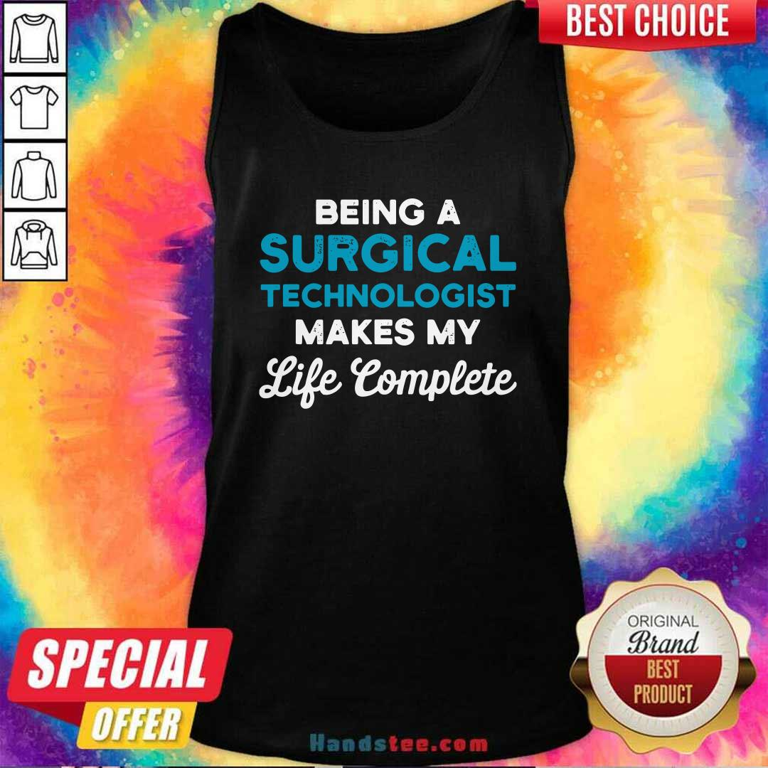 Funny Being A Surgical Technologist Makes My Life Complete Scrub Tech Tank Top - Design by handstee.com