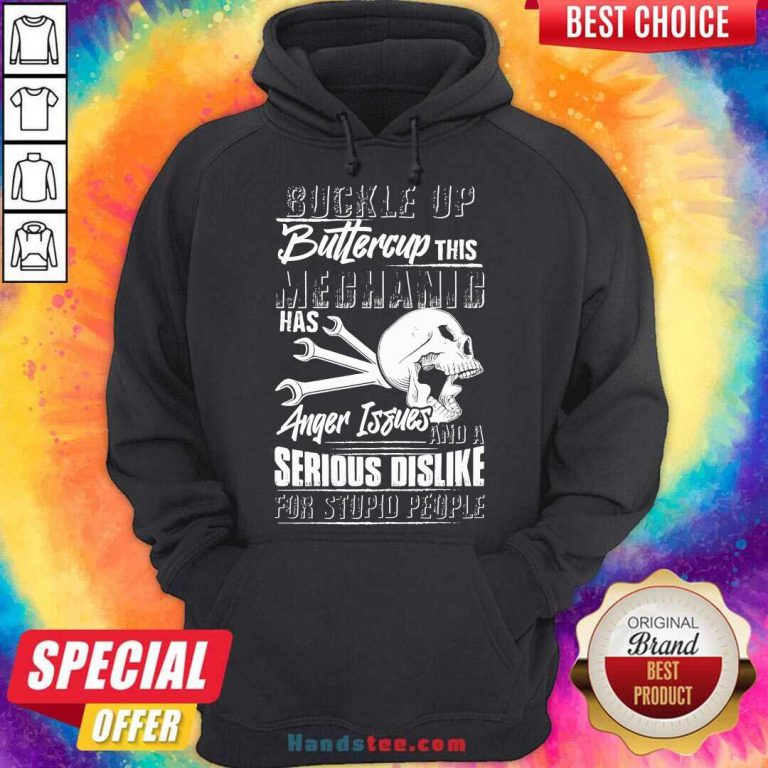 Buckle Up Buttercup This Mechanic Has Anger Issues And A Serious Dislike For Stupid People Hoodie- Design By Handstee.com