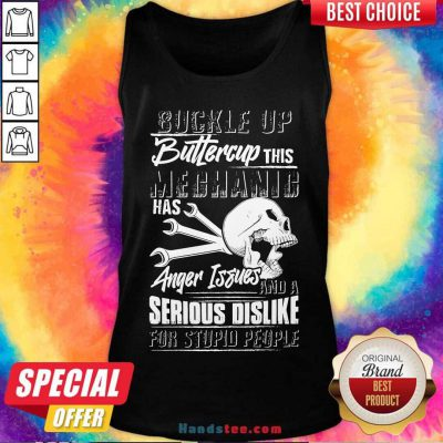 Buckle Up Buttercup This Mechanic Has Anger Issues And A Serious Dislike For Stupid People Tank-Top- Design By Handstee.com
