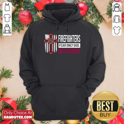 Funny Firefighters Fear Only God No Others Hoodie - Design by handstee.com