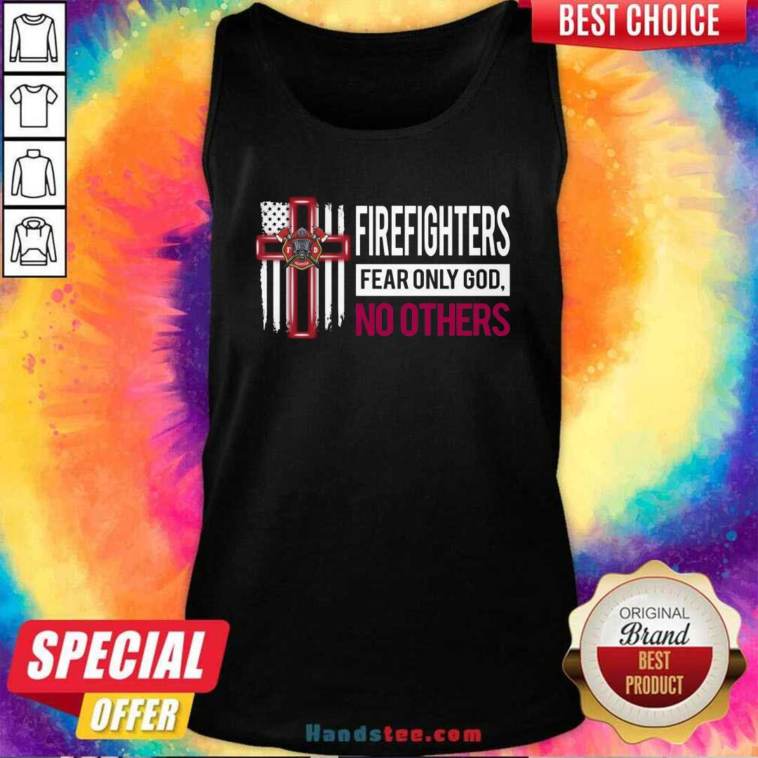 Funny Firefighters Fear Only God No Others Tank Top - Design by handstee.com