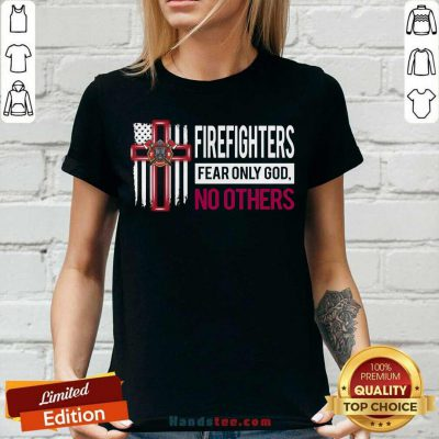 Funny Firefighters Fear Only God No Others V-neck - Design by handstee.com