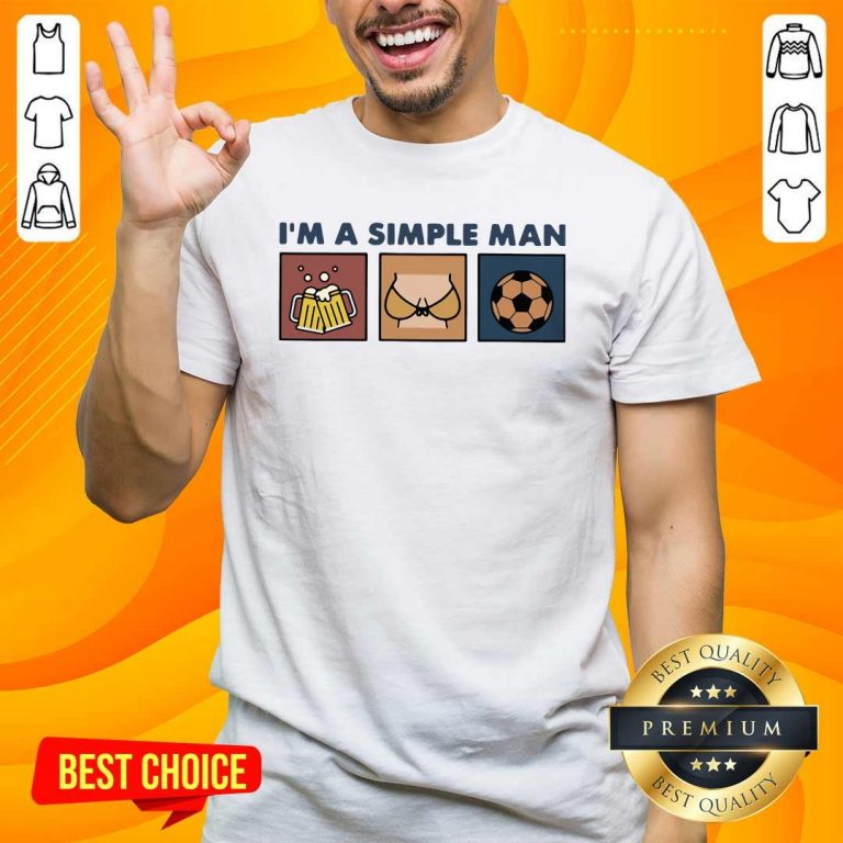 Funny I Am A Simple Man Beer Boob And Soccer Shirt - Design by handstee.com