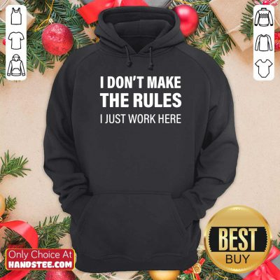 Funny I Don't Make The Rules I Just Work Here Hoodie - Design by handstee.com