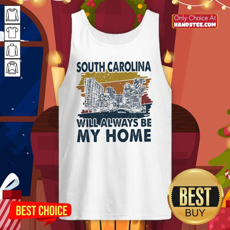 Funny South Carolina Will Always Be My Home Vintage Tank Top