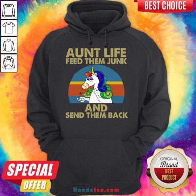 Unicorn Aunt Life Feed Them Junk And Send Them Back Hoodie- Design By Handstee.com