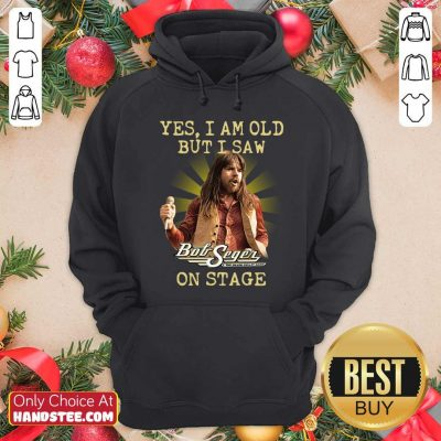 Funny Yes I Am Old But I Saw Bob Seger On Stage Hoodie - Design by handstee.com