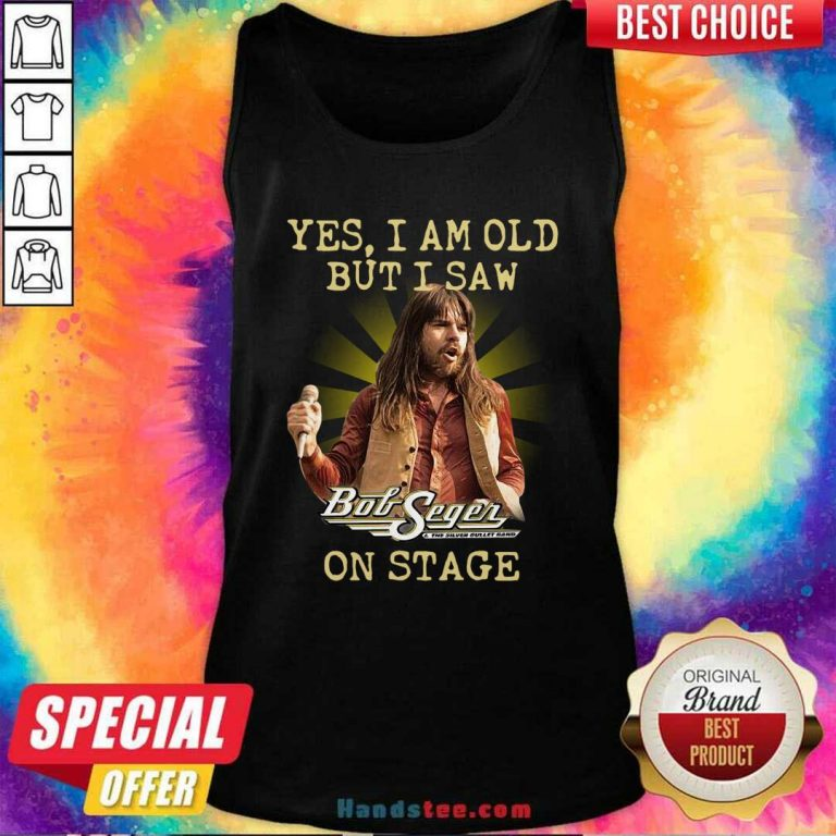 Funny Yes I Am Old But I Saw Bob Seger On Stage Tank Top - Design by handstee.com