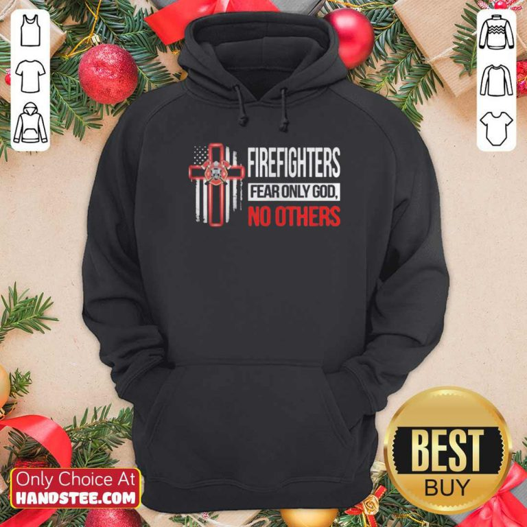 Firefighters Fear Only God No Others Hoodie- Design By Handstee.com