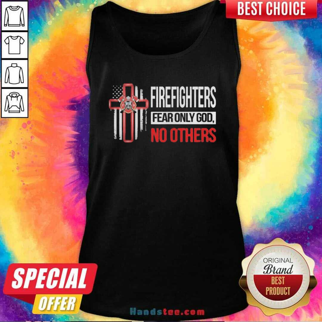 Firefighters Fear Only God No Others Tank-Top- Design By Handstee.com