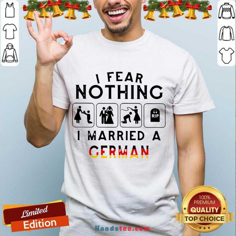 I Fear Nothing I Married A German Shirt- Design By Handstee.com