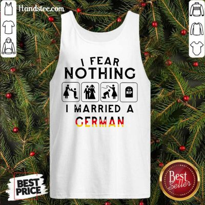 I Fear Nothing I Married A German Tank-Top- Design By Handstee.com