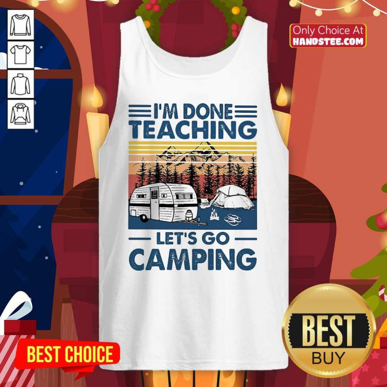 Good Im Done Teaching Lets Go Camping Vintage Retro Tank Top - Design by handstee.com