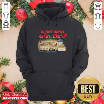 Good Is Your House On Fire Clark Christmas Vacation Hoodie- Design by handstee.com