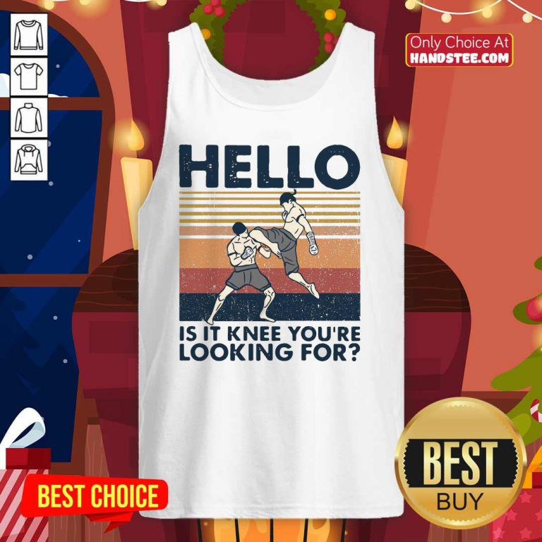 Good Muay Thai Hello Is It Knee You're Looking For Vintage Tank Top - Design by handstee.com