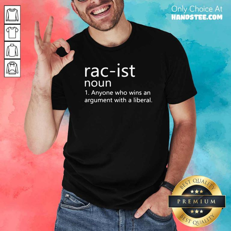 Good Racist Noun Anyone Who Wins An Argument With A Liberal Shirt - Design by handstee.com