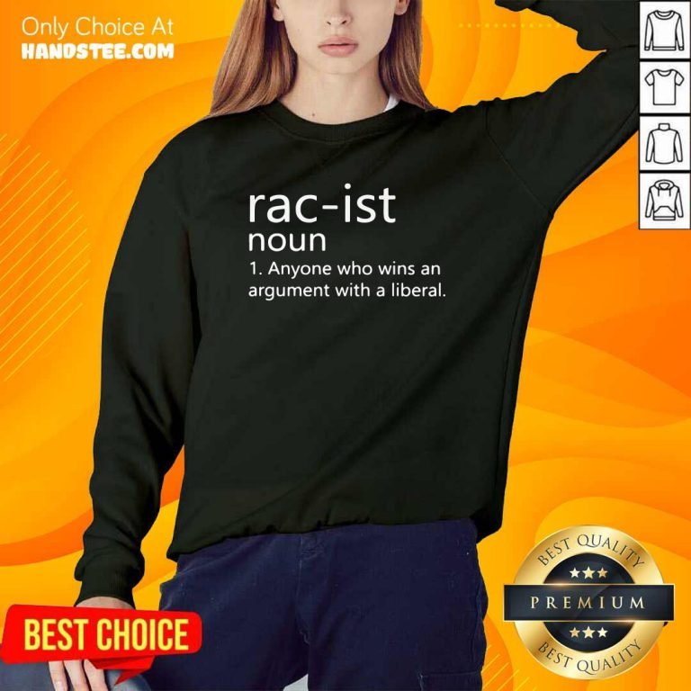 Good Racist Noun Anyone Who Wins An Argument With A Liberal Sweatshirt - Design by handstee.com