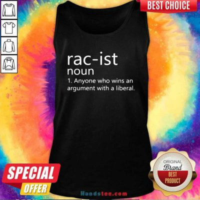 Good Racist Noun Anyone Who Wins An Argument With A Liberal Tank Top - Design by handstee.com