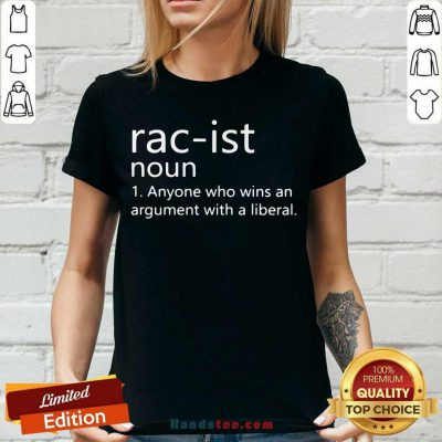 Good Racist Noun Anyone Who Wins An Argument With A Liberal V-neck - Design by handstee.com