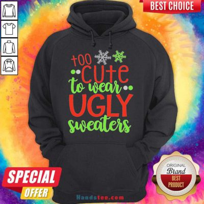 Too Cute To Wear Ugly Sweater Christmas Hoodie- Design By Handstee.com