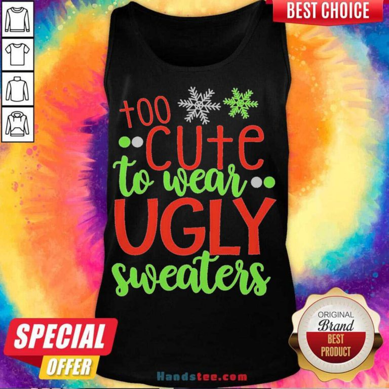 Too Cute To Wear Ugly Sweater Christmas Tank-Top- Design By Handstee.com