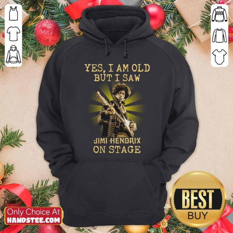 Good Yes I Am Old But I Saw Jimi Hendrix On Stage Hoodie - Design by handstee.com
