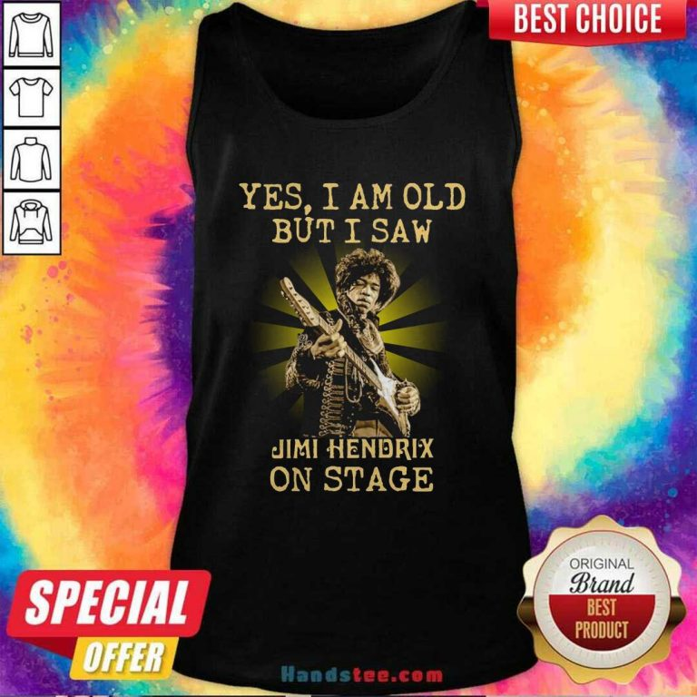 Good Yes I Am Old But I Saw Jimi Hendrix On Stage Tank Top - Design by handstee.com