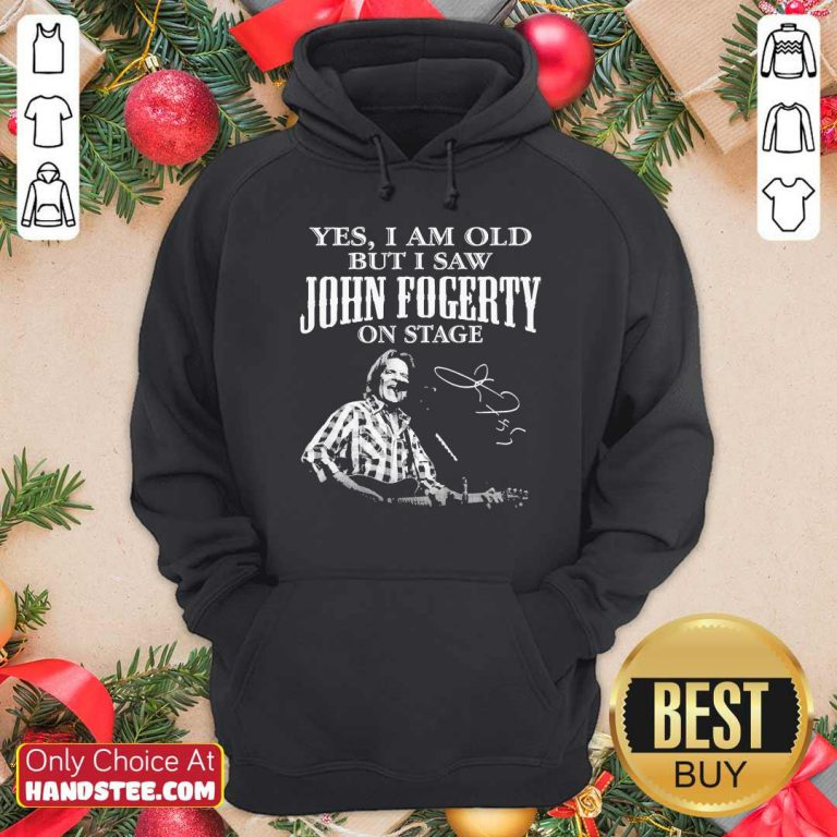 Good Yes I Am Old But I Saw John Fogerty On Stage Signature Hoodie - Design by handstee.com