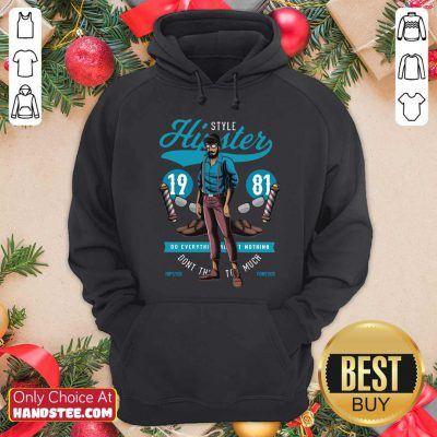 Hipster Style 19 81 Do Everything Nothing Dont This Too Much Hoodie- Design by handstee.com