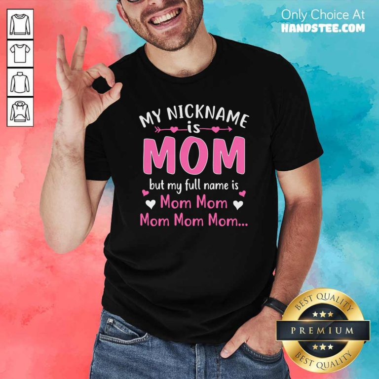My Nickname is Mom But My Full Name Is Mom Mom Shirt - Design by handstee.com