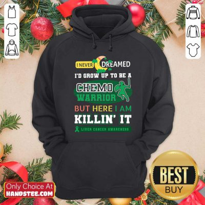 Never Dream Grow Up To Be A Chemo Warrior But Here I Am Killin It Liver Cancer Awareness Hoodie - Design by handstee.com