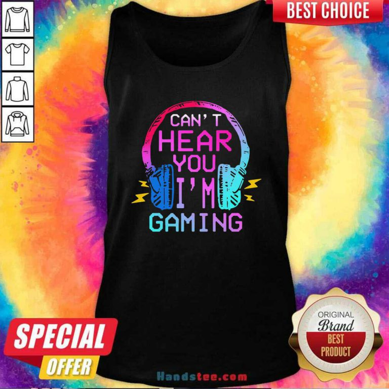 Nice Cant Hear You Im Gaming Tank Top- Design by handstee.com