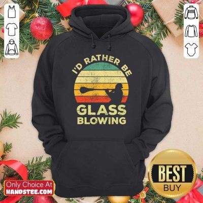 I'd Rather Be Glass Blowing Vintage Hoodie- Design By Handstee.com