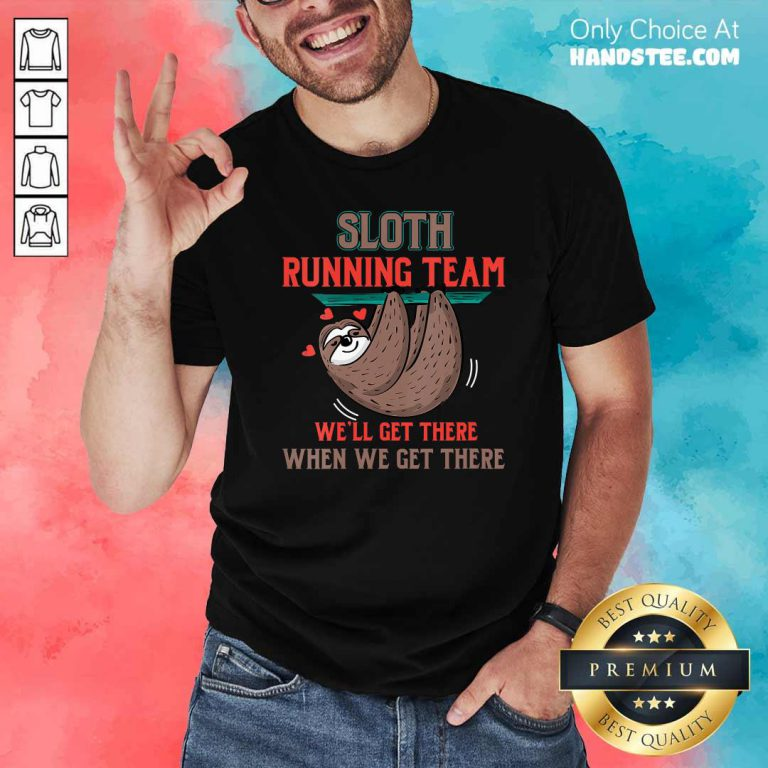 Nice Sloth Running Team Well Get There When We Get There Shirt - Design by handstee.com