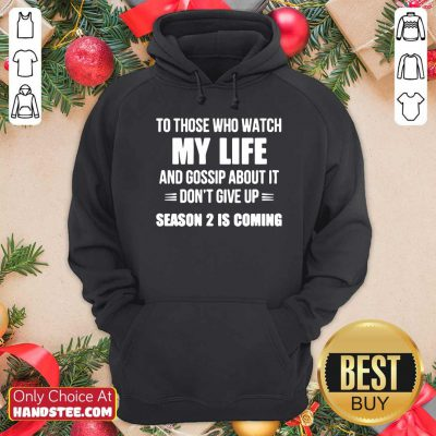 Nice To Those Who Watch My Life And Gosship About It Dont Give Up Season 2 Is Coming Hoodie- Design by handstee.com