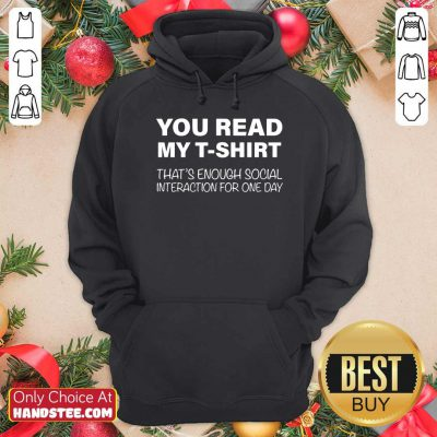Nice You Read My T-shirt That's Enough Social Interaction For One Day Hoodie - Design by handstee.com
