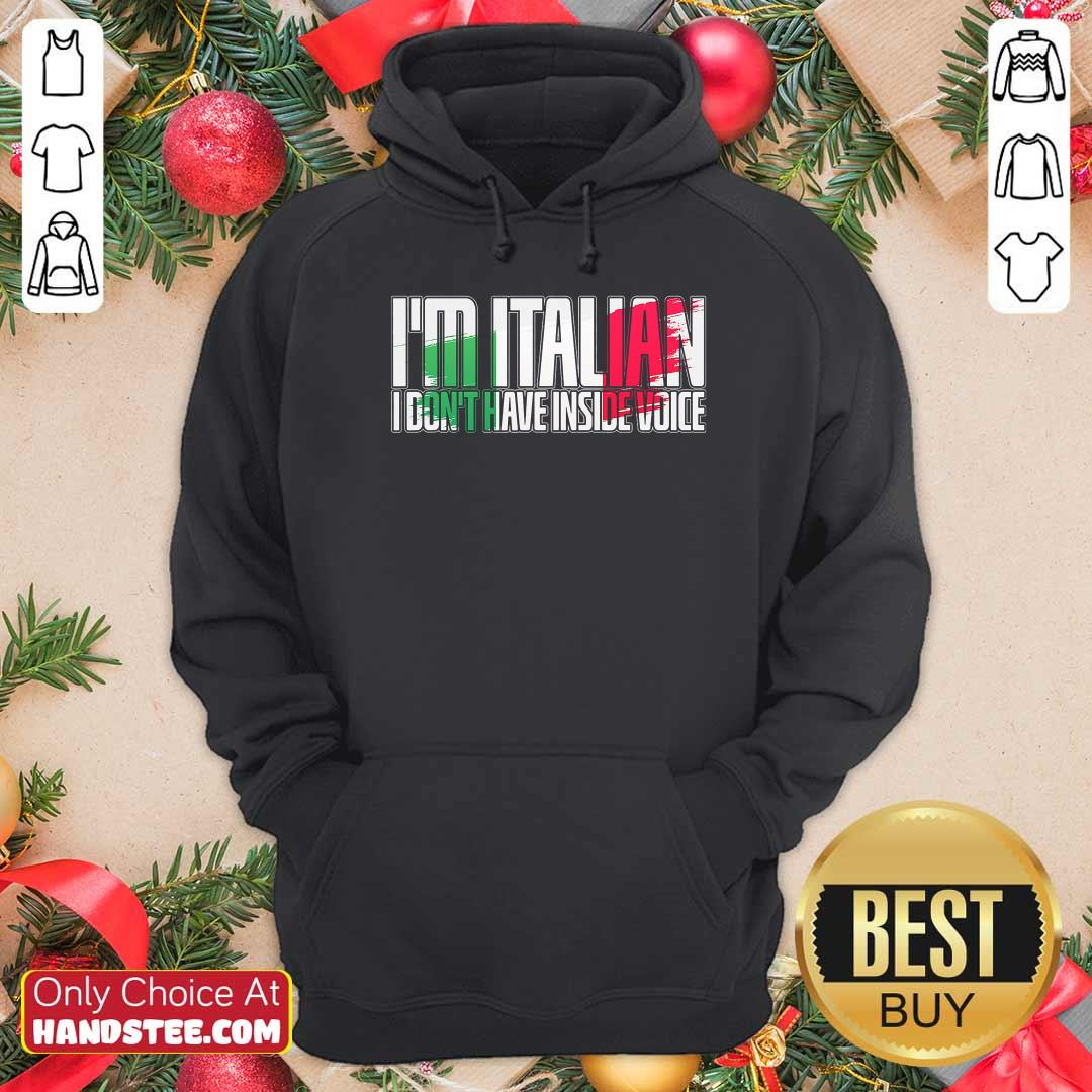 Official Im Italian I Dont Have Inside Voice Hoodie - Design by handstee.com