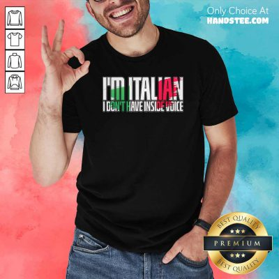 Official Im Italian I Dont Have Inside Voice Shirt - Design by handstee.com