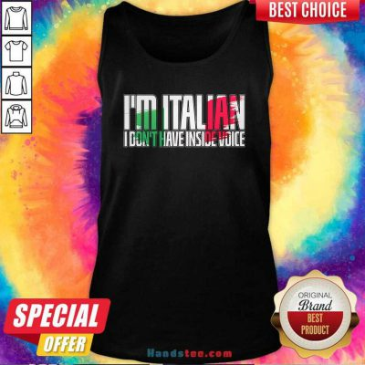 Official Im Italian I Dont Have Inside Voice Tank Top - Design by handstee.com