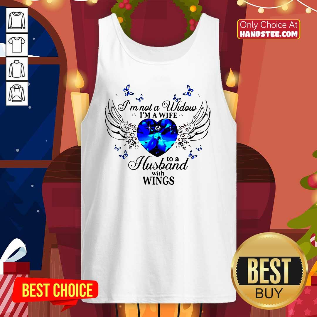 I'm Not A Widows Im A Wife To A Husband With Wings Tank-Top- Design By Handstee.com