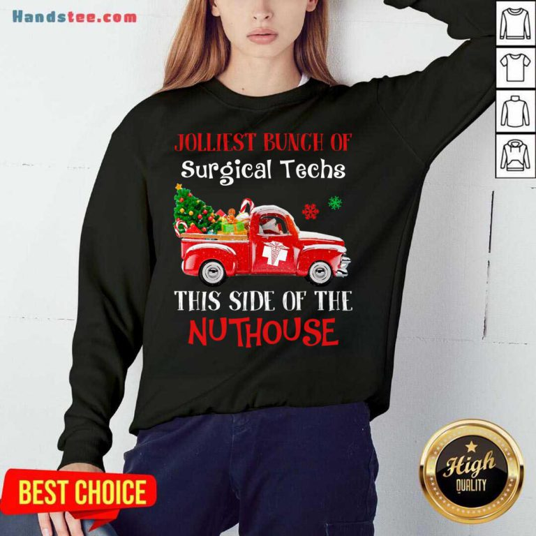 Jolliest Bunch Of Surgical Techs This Side Of The Nuthouse Sweatshirt- Design By Handstee.com
