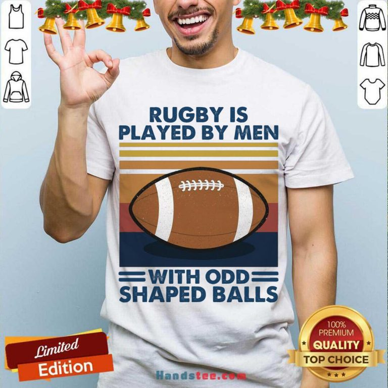 Rugby Is Played By Men With Odd Shaped Balls Vintage Retro Shirt- Design By Handstee.com