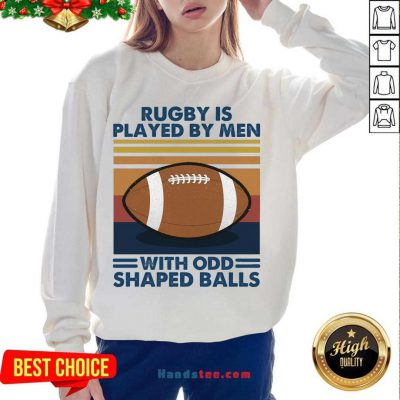 Rugby Is Played By Men With Odd Shaped Balls Vintage Retro Sweatshirt- Design By Handstee.com