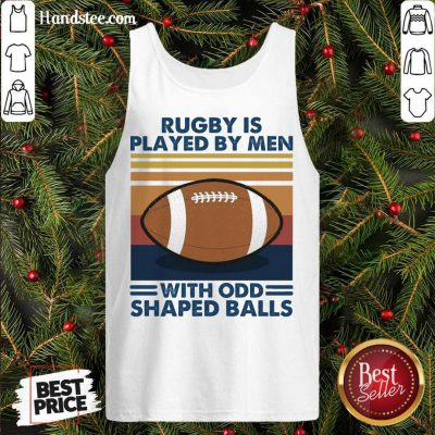 Rugby Is Played By Men With Odd Shaped Balls Vintage Retro Tank-Top- Design By Handstee.com