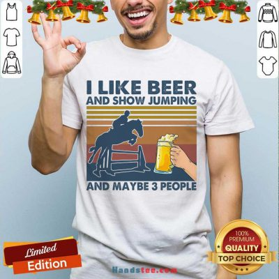 I Like Beer And Show Jumping And Maybe 3 People Vintage Retro Shirt- Design By Handstee.com
