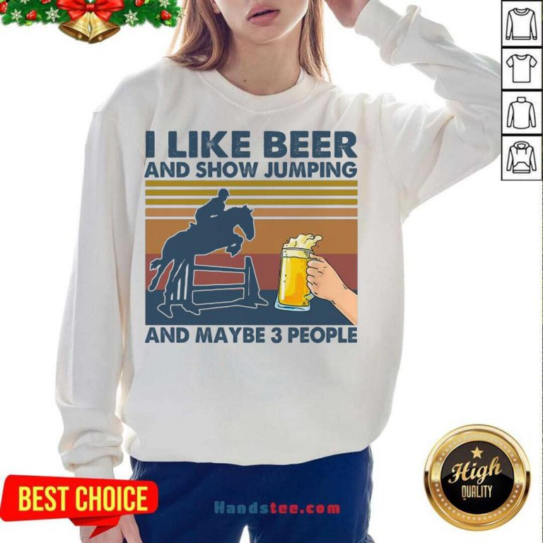 I Like Beer And Show Jumping And Maybe 3 People Vintage Retro Sweatshirt- Design By Handstee.com