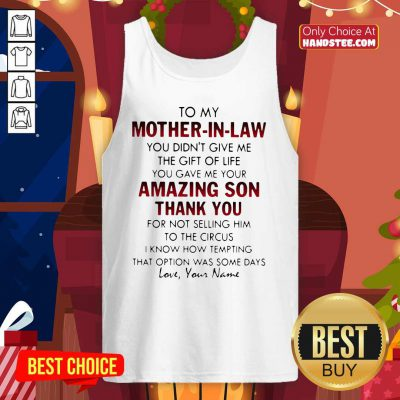 To My Mother-In-Law You Didn't Give Me The Gift Of Life Tank-Top- Design By Handstee.com