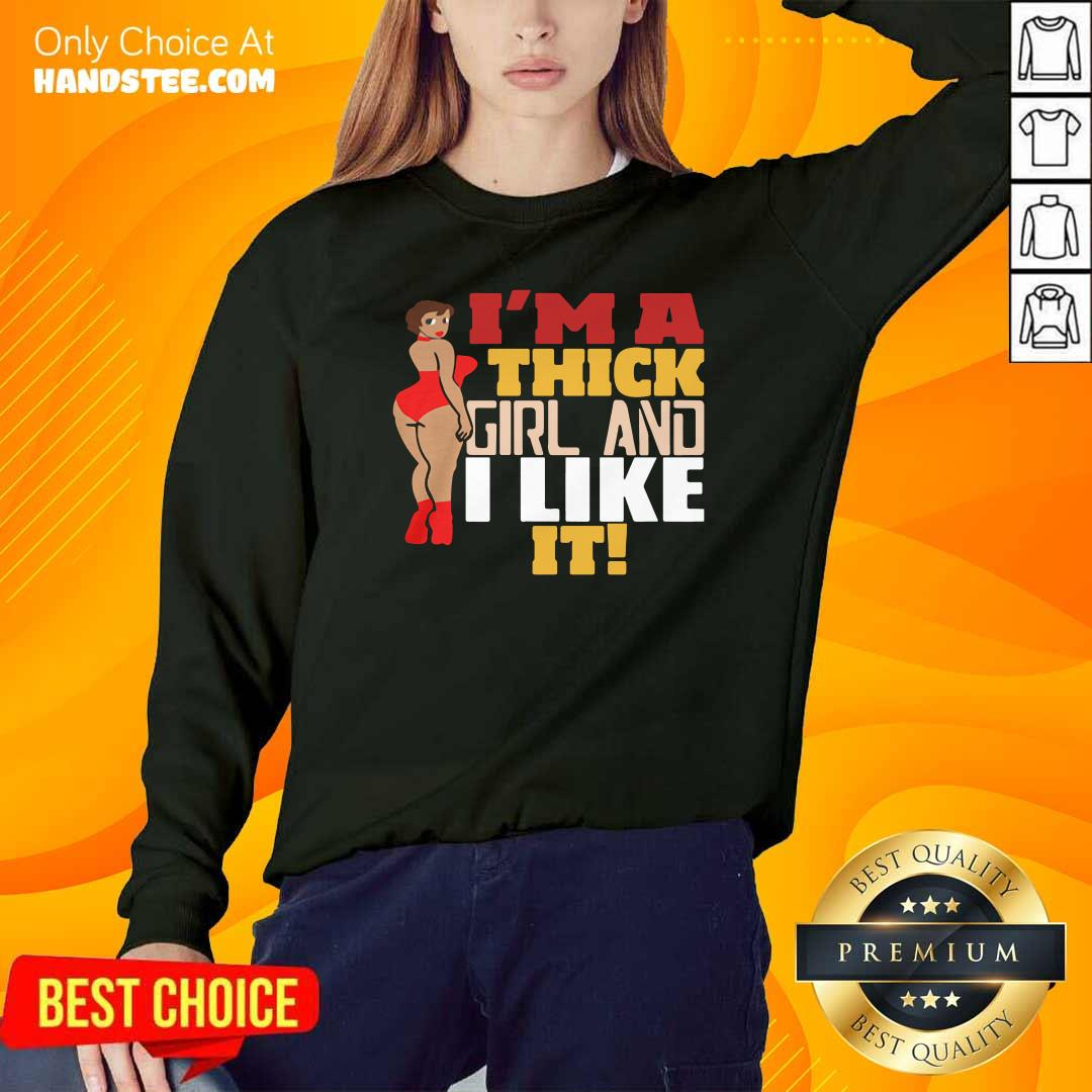 Premium Chubby Girl I'm A Thick Girl And I Like It Sweatshirt - Design by handstee.com