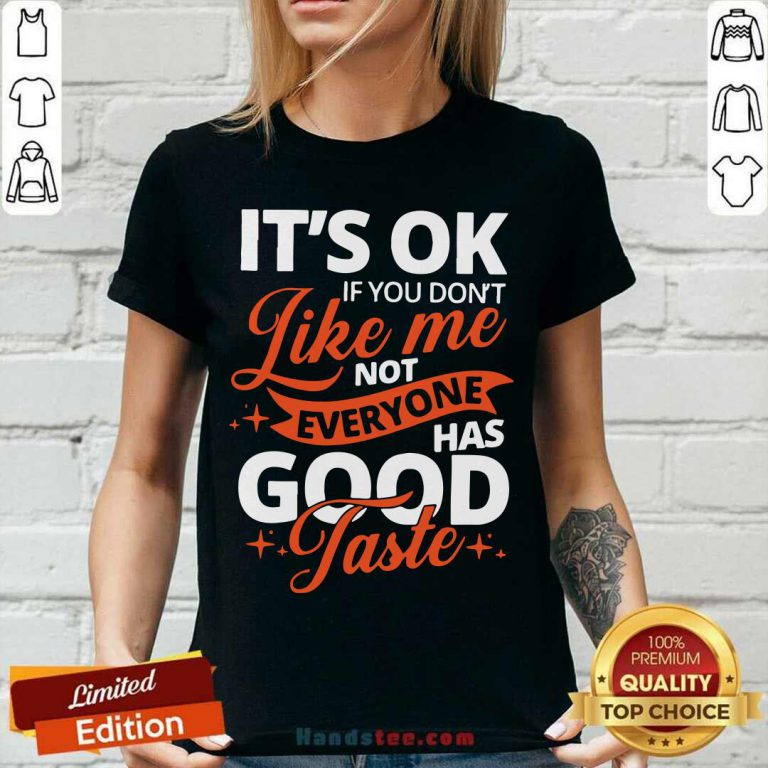 It's Ok If You Don't Like Me Not Everyone Has Good Taste V-neck- Design By Handstee.com