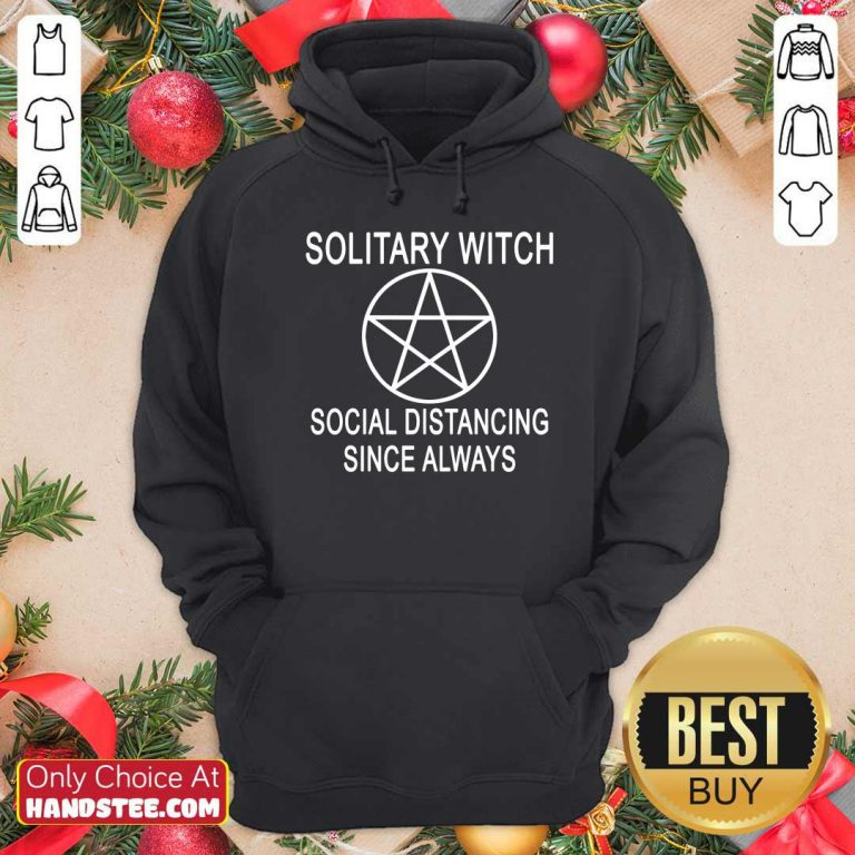 Solitary Witch Social Distancing Since Always Hoodie- Design By Handstee.com